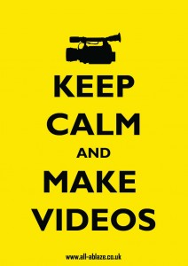 KEEP CALM AND MAKE VIDEOS ALL ABLAZE PRODUCTIONS